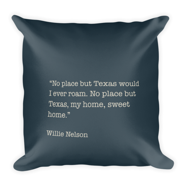 My Way Willie Nelson: Texas Is My Home Square Pillow
